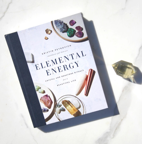 Elemental Energy ~ Crystal and Gemstone Rituals for a Beautiful Life by Kristin Petrovich
