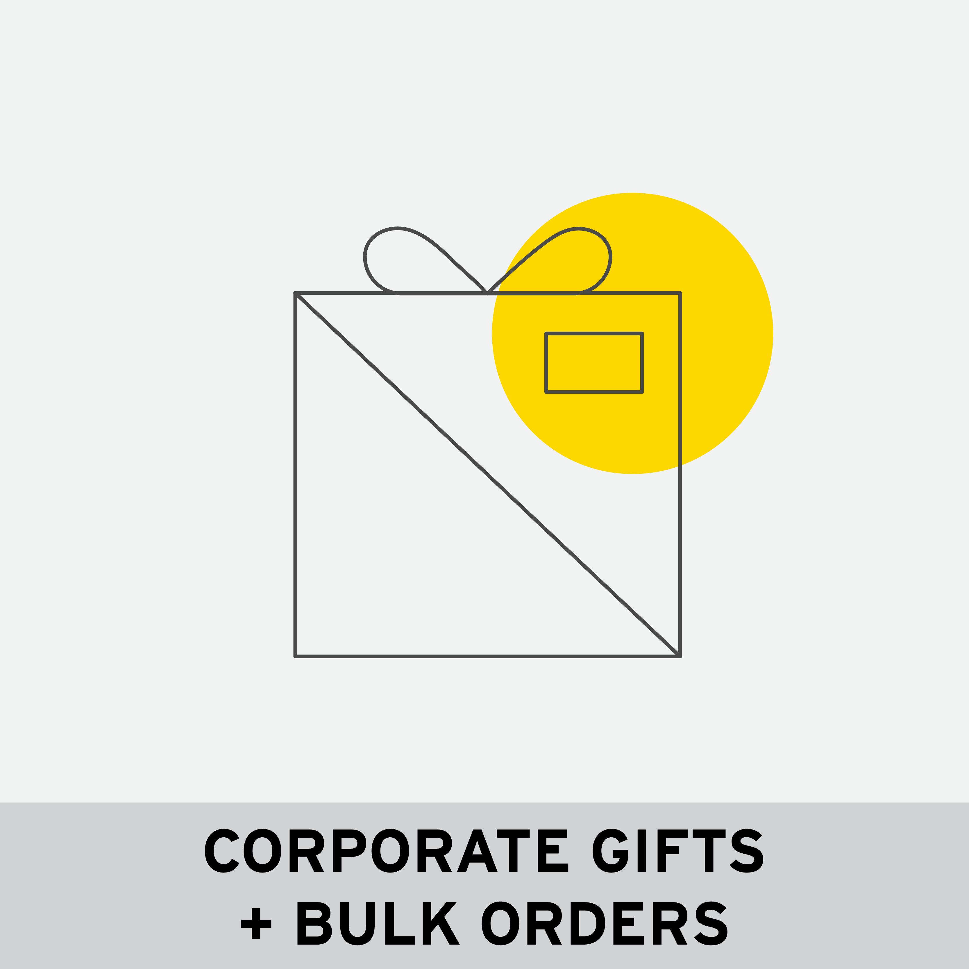 CORPORATE GIFTS + BULK ORDERS