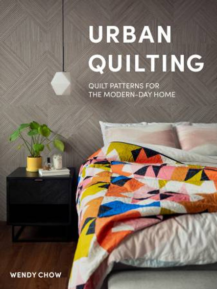 Urban Quilting hardcover quilting book - modern quilt book Wendy Chow