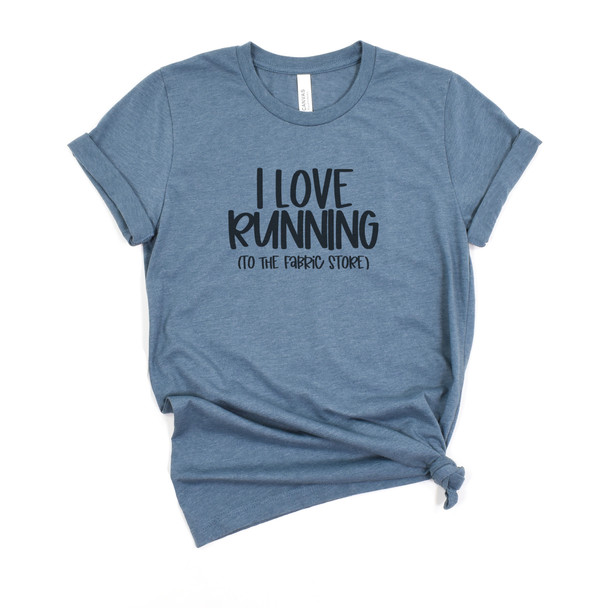I love Running to the Fabric Store short sleeve tee Bella Canvas Slate