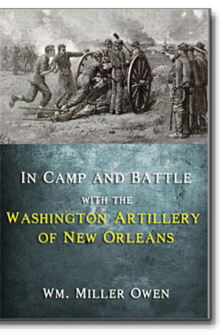 This is William Miller Owen's classic account of the activities of the famed Washington Artillery during the Civil War years