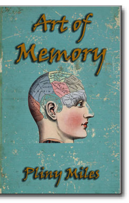 """In the 1800's, mnemotechny, or the art of aiding or improving the memory, became extremely popular. Pliny Miles' """"Art of Memory"""" is a text-book style classic instructional book designed to provide the tools to helping improve the memory."""