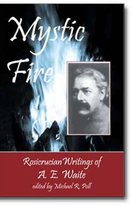 """Arthur Edward Waite was one of the most prolific of the """"scholarly mystics."""" Mystic Fire contains some of his most enlightened and inspired papers."""