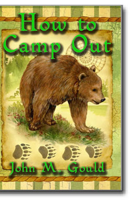"""John M. Gould's """"How to Camp Out"""" is a classic survival guide for all to use and enjoy."""