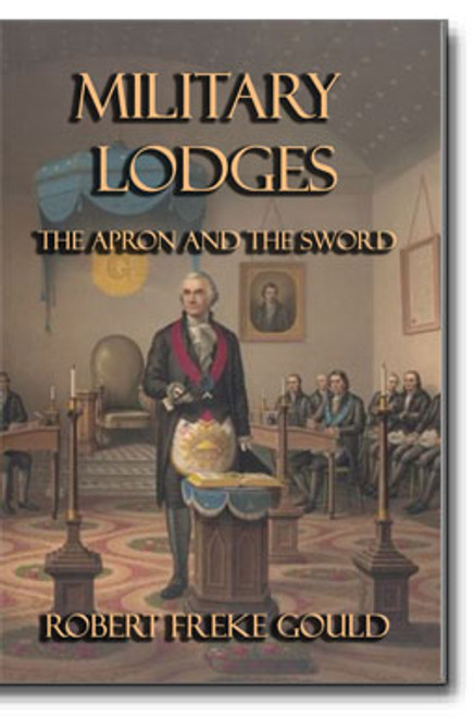 From one of the most respected Masonic historians comes a detailed account of Military Lodges in regiments and ships of war.