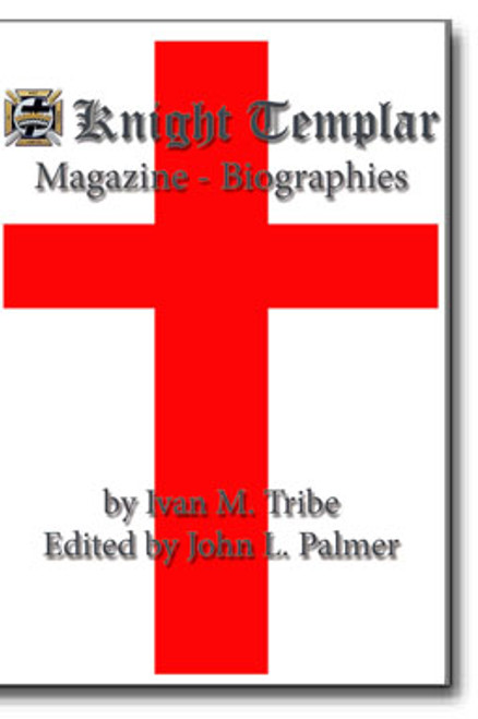 From 1993 through 2012, historian Ivan M. Tribe wrote over ninety biographical articles for Knight Templar Magazine on Masons who have made significant contributions to American History and Culture.