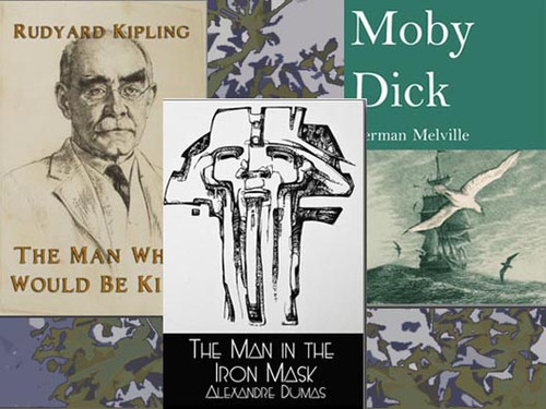 The Man Who Would Be King by Rudyard Kipling, The Man in the Iron Mask by Alexandre Dumas, and Moby Dick by Herman Melville