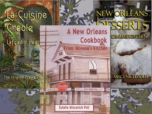 La Cuisine Creole by Lafcadio Hearn,  A New Orleans Cookbook from Momma's Kitchen by Eulalie Miscenich Poll, and New Orleans Desserts from Momma's Kitchen by Eulalie Miscenich Poll