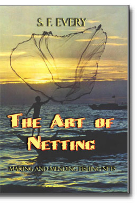 The Art Of Netting: with the method of making and mending fishing nets practically explained and illustrated with etchings.