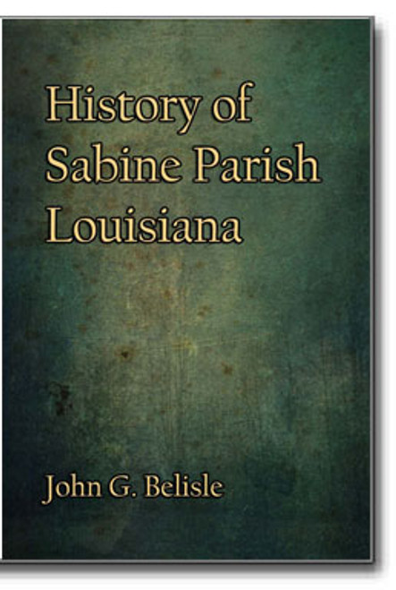 History of Sabine Parish, Louisiana by John G. Belisle