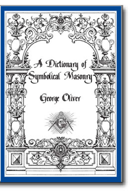 A Dictionary of Symbolical Masonry by George Oliver