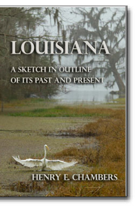 Louisiana A Sketch in Outline of its Past and Present by Henry E. Chambers
