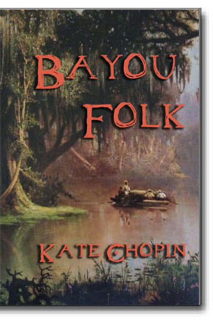Bayou Folk by Kate Chopin