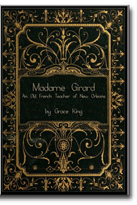 Madame Girard: An Old French Teacher of New Orleans by Grace King