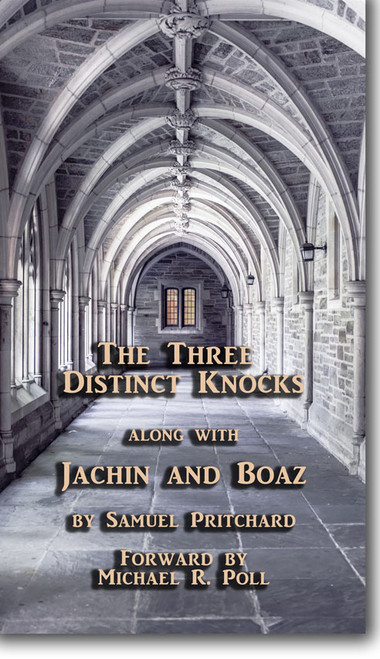 The Three Distinct Knocks along with Jachin and Boaz by Samuel Pritchard, Foreword by Michael R. Poll Cornerstone Book Publishers - ISBN: 9781613423479