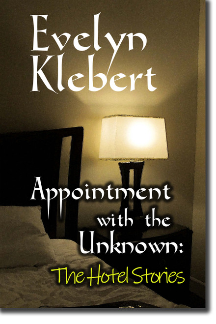 Appointment with the Unknown The Hotel Stories By Evelyn Klebert