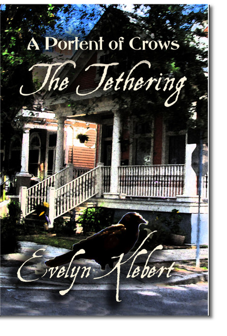 The Tethering: A Portent of Crows by Evelyn Klebert