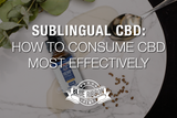 Sublingual CBD: How To Consume CBD Most Effectively