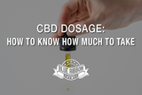 CBD Dosage: How to Know How Much to Take