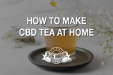 How to Make CBD Tea at Home