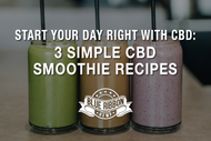 Start Your Day Right With CBD: 3 Simple CBD Smoothie Recipes