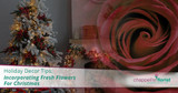 Holiday Decor Tips: Incorporating Fresh Flowers For Christmas