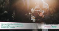 Winter Holiday Weddings: Choosing Flower Arrangements Around The Season