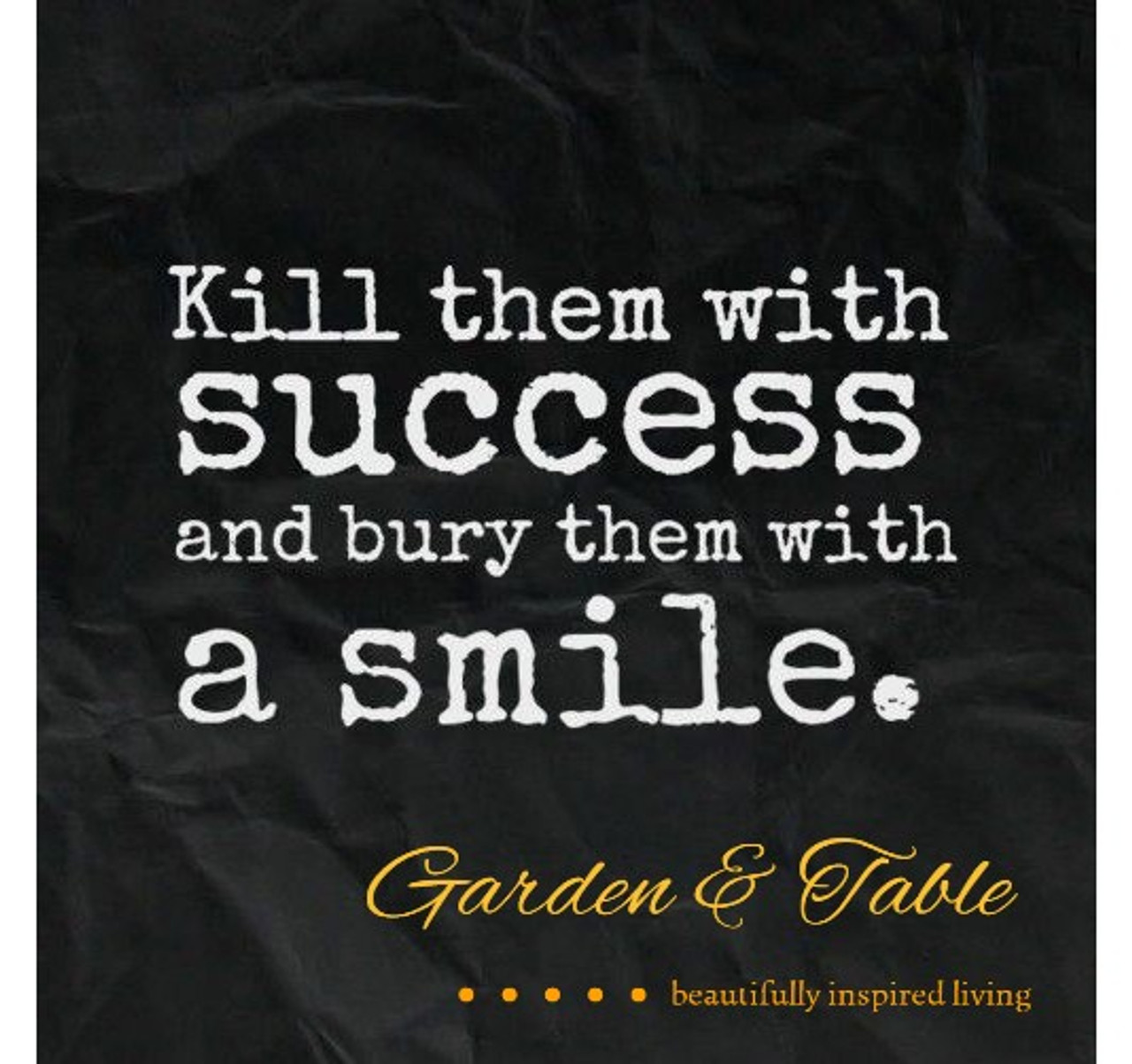 kill them success and bury them a smile quotes