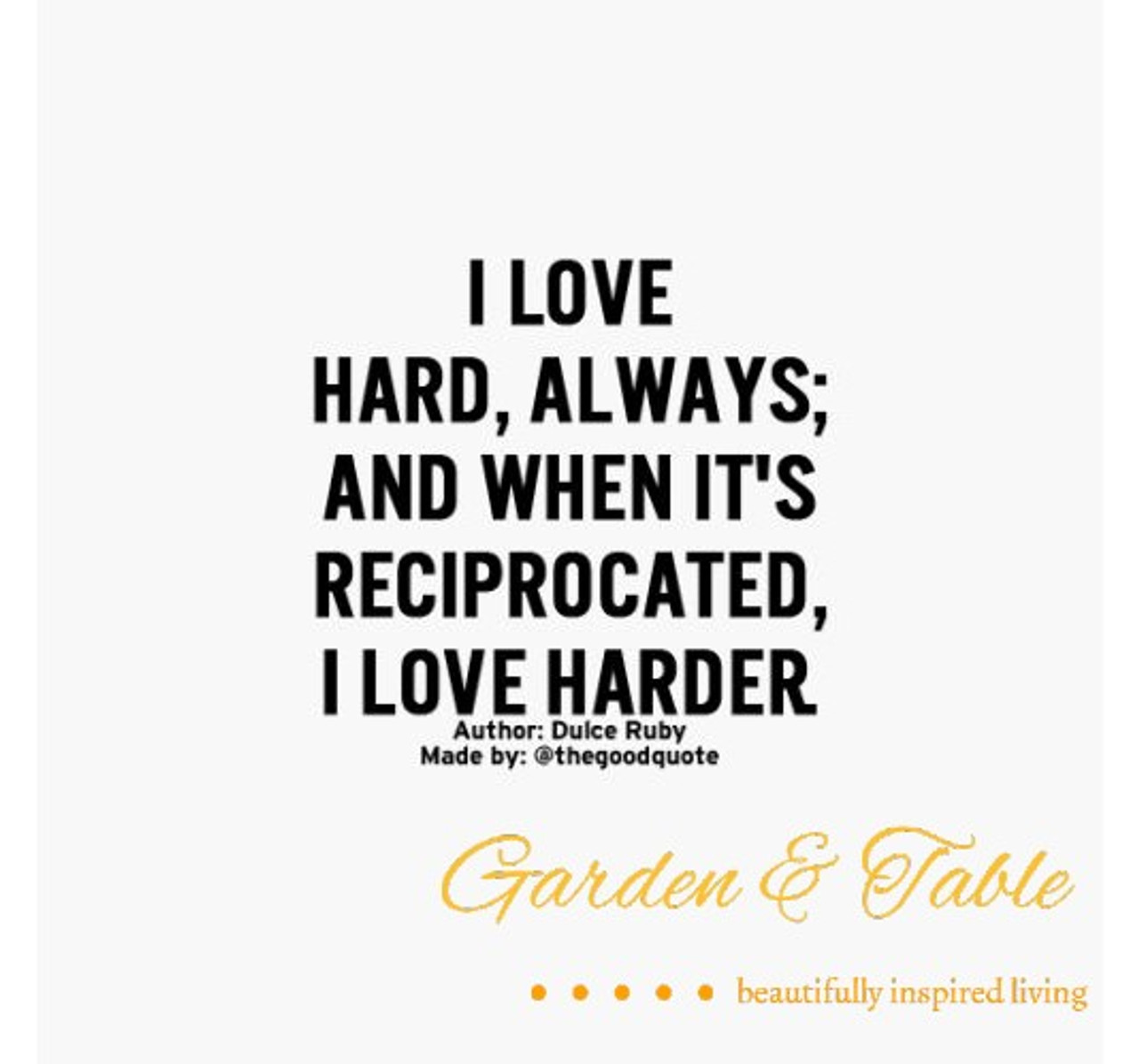 I love hard, always; and when its reciprocated, I love harder! #Quotes