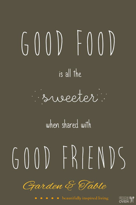 Good Food is all the sweeter when shared with Good Friends #Quotes