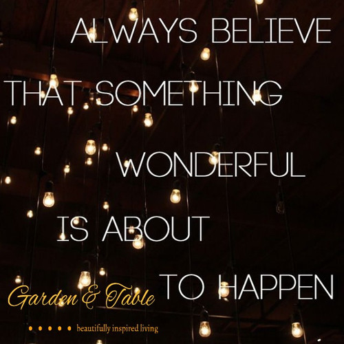 Always believe that something wonderful is about to happpen #Quotes