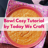 Bowl Cosy Tutorial by Today We Craft