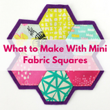 What to Make with Mini Fabric Squares