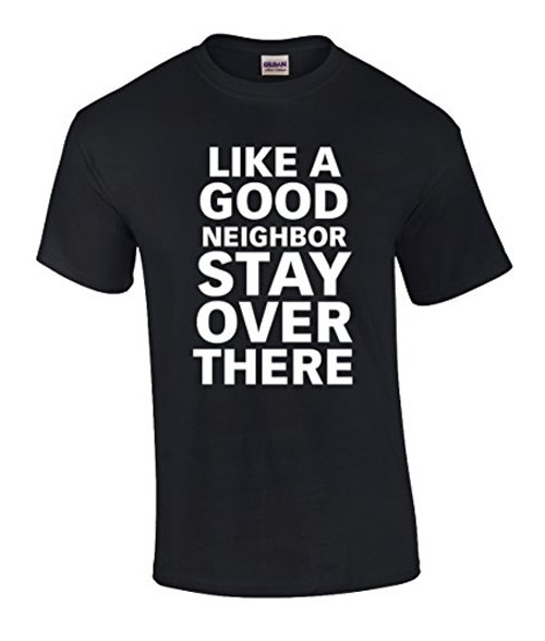 Funny Like A Good Neighbor Stay Over There Short Sleeve Tee Shirt Black