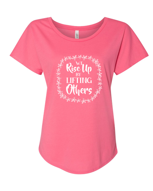 Women's We Rise Up By Lifting Others Ladies Flowy Dolman Shirt