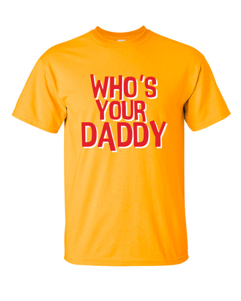 Funny Father's Day Who's Your Daddy T-Shirt