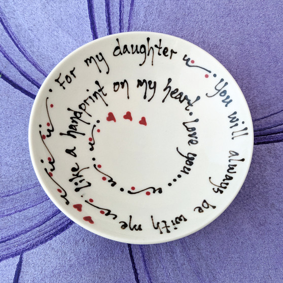 For my daughter ~ You will always be with me ~ Like a handprint on my heart.  Love you...
