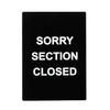 """Informational Sign, 8-1/2""""W x 11-1/2""""H, """"Sorry Section Closed"""", white print on black"""