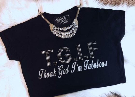 TGIF Thank God I'm Fabulous
