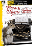 Flora and Ulysses: Great Works Instructional Guide for Literature