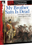My Brother Sam Is Dead: Great Works Instructional Guide for Literature
