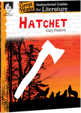 Hatchet: Great Works Instructional Guide for Literature