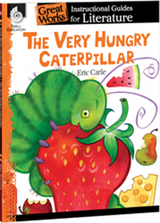 The Very Hungry Caterpillar: Great Works Instructional Guide for Literature