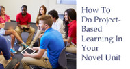 How To Do Project-Based Learning In Your Novel Unit