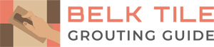 BELK Tile Grouting Guide