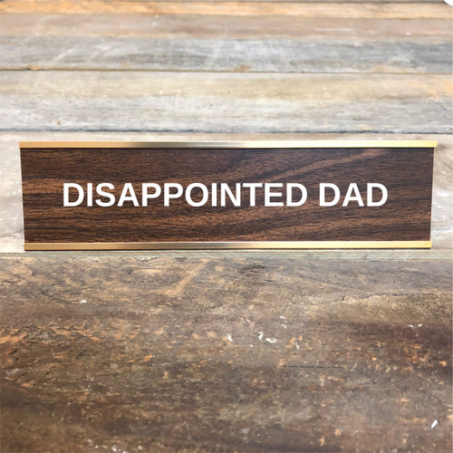 Disappointed Dad Desk Sign