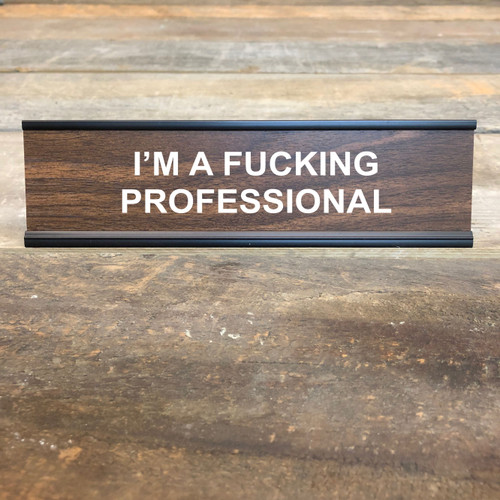 I'm an F'ing Professional Desk Sign