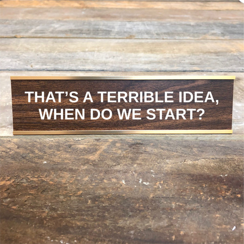 That's a Terrible Idea Desk Sign