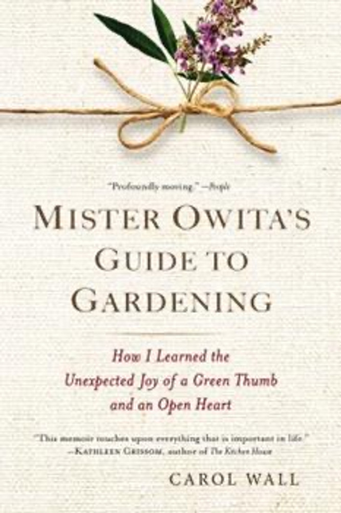 Mr. Owita's Guide to Gardening: How I learned the Unexpected Joy of a Green Thumb and an Open Heart