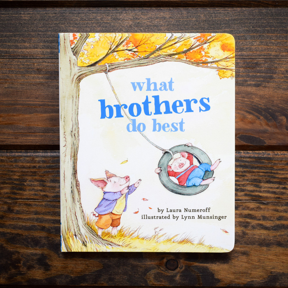 What Brothers Do Best. This delightful board book by renowned author-illustrator team Laura Numeroff and Lynn Munsinger celebrates all the wonderful things brothers can do! Brothers can push you on a swing, make music with you, and take you to the library.